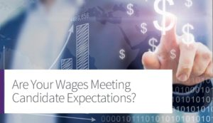 Are Your Wages Meeting Candidate Expectations?